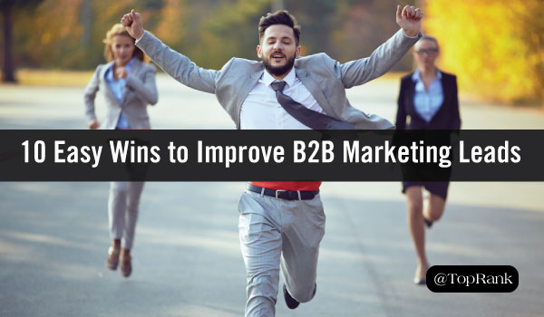 10 Easy Wins to Improve Your B2B Marketing Leads