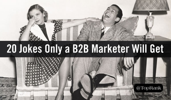 20 Jokes Only a B2B Marketer Will Get