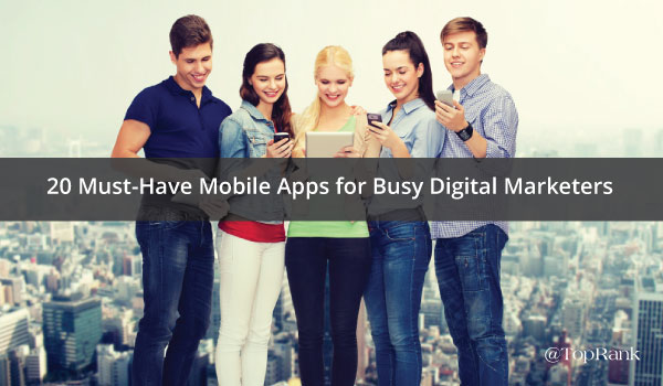 20-must-have-mobile-apps-for-digital-marketers