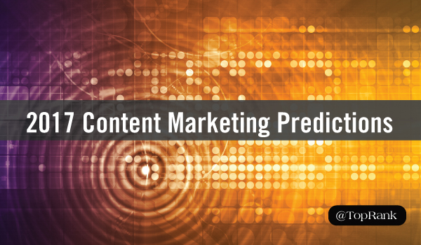 The Future of Content Marketing: Experts Share Content Predictions for 2017