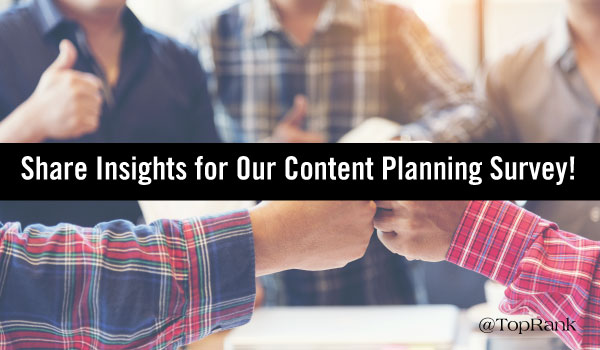 Calling All Content Marketers: Sound Off in Our Content Marketing Planning Survey!