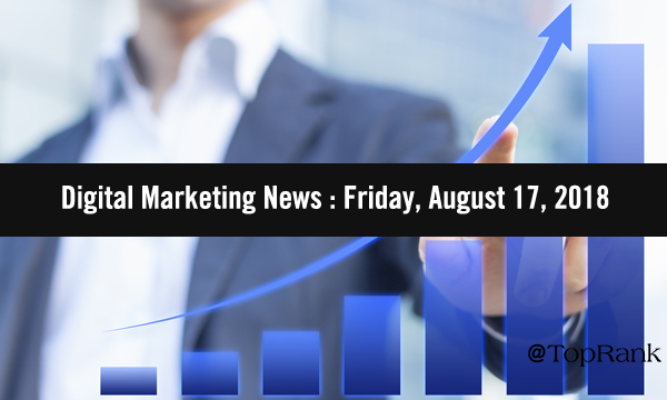 2018 August 17 Digital Marketing News
