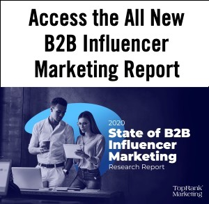 TopRank Marketing 2020 B2B Influencer Marketing Research Report