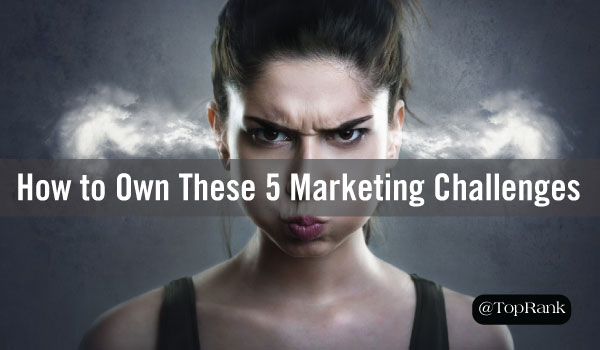 5 Common Challenges All Digital Marketers Face & How to Own Them
