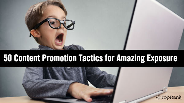 50 Content Promotion Tactics to Help Your Great Content Get Amazing Exposure