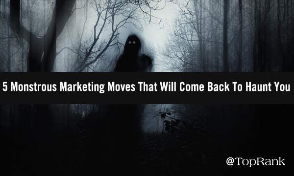 5 Monstrous B2B Marketing Moves That Will Come Back To Haunt You