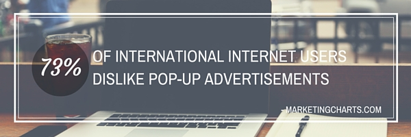 73 PERCENT OF INTERNATIONAL INTERNET USERS DISLIKE POP-UP ADVERTISEMENTS