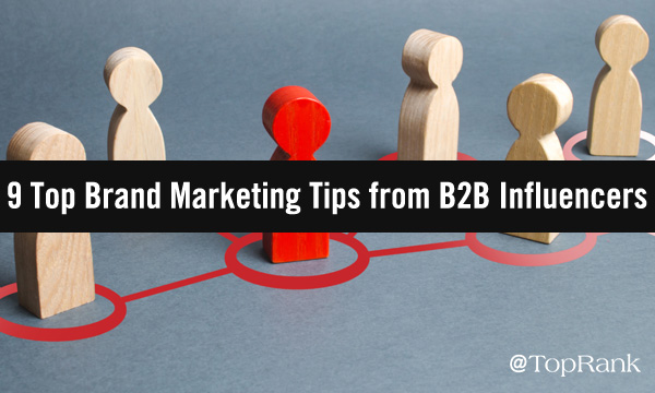 9 Top Brand Marketing Tips from B2B Influencers