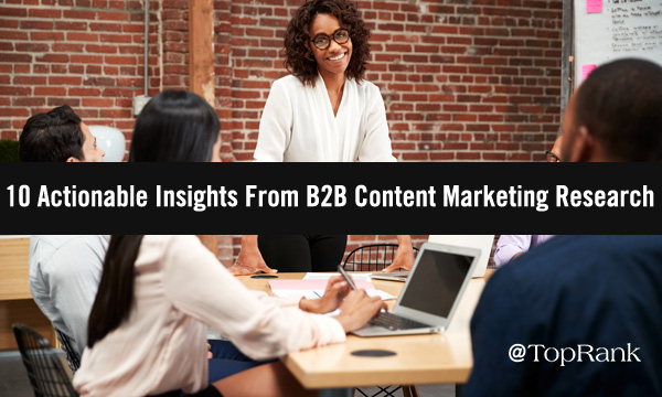 10 Actionable B2B Content Marketing Insights From New Research