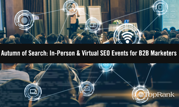<div>Autumn of Search: In-Person & Virtual SEO Events for B2B Marketers</div>