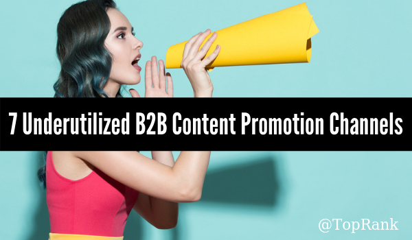 uncategorized-B2B content marketing promotion - B2B Content Not Making an Impact? Try These 7 Underutilized Promotion Channels
