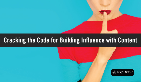 Cracking the Code: 3 Steps to Building Influence with Content Marketing
