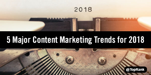 Content Marketing Evolution: Major Content Marketing Trends for 2018