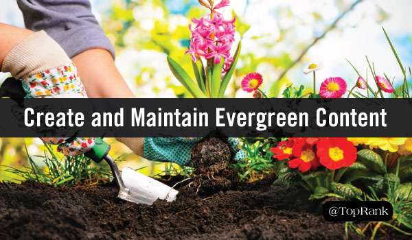 How Does Your Garden Grow? How to Create and Maintain Evergreen Content