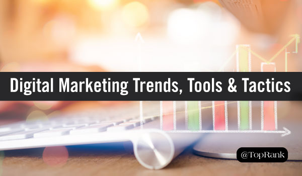 Digital Marketing Tools & Tactics: What the Trends Tell Us