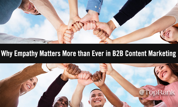 Why Empathy Matters More than Ever in B2B Content Marketing (And How to Get It Right)