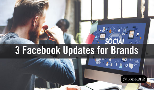 3 New Facebook Updates, Features Businesses Should Take Advantage Of