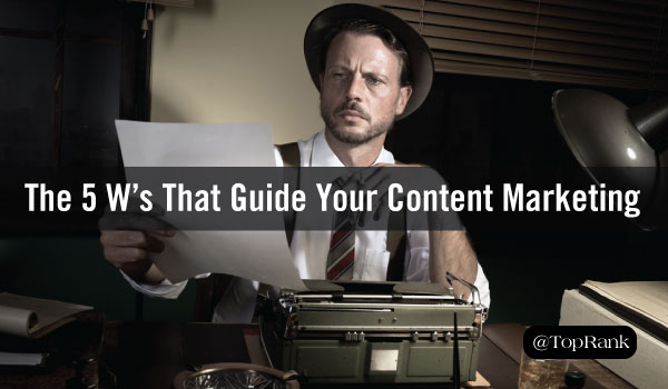 The 5 W's (and an H) That Guide Your Content Marketing Strategy