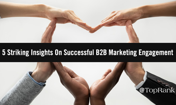5 Striking Insights On Successful B2B Marketing Engagement