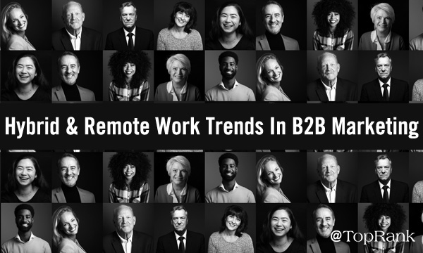 <div>Hybrid & Remote Work Trends That Will Alter The Future Of B2B Marketing</div>