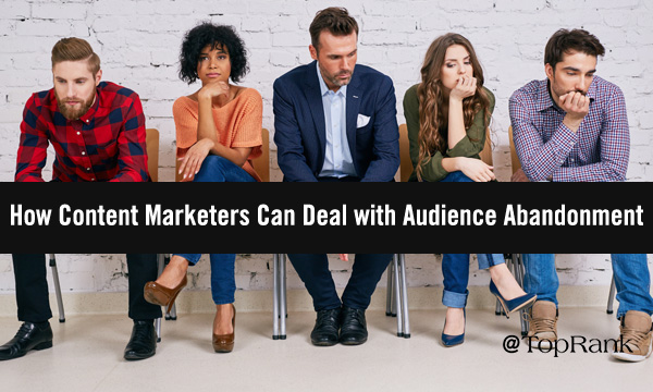 How Content Marketers Can Deal with Audience Abandonment