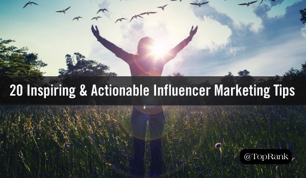 20 Inspiring & Actionable Influencer Marketing Tips for The Modern Marketer