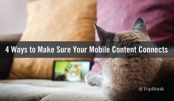 Content Marketing: 4 Ways to Make Sure Your Mobile Content Connects