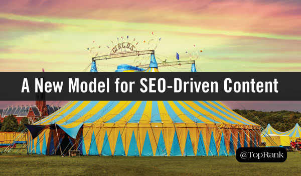 The Big Top: A New Model for SEO-Driven Content
