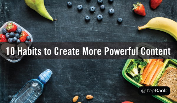 Content Marketing: 10 Daily Habits to Create More Powerful Content
