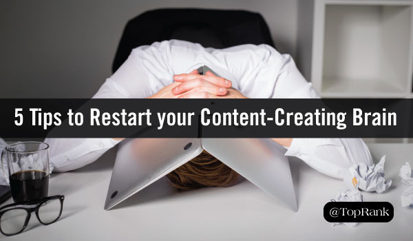 Feeling Stuck? 5 Tips to Restart your Content-Creating Brain