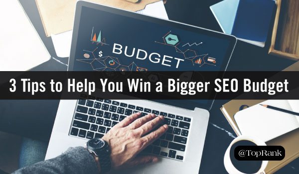 3 Reasons You're Not Getting the SEO Budget You Need to Be Successful