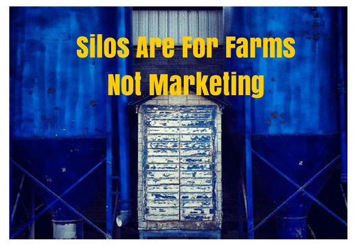Silos Are For Farms, Not Marketing