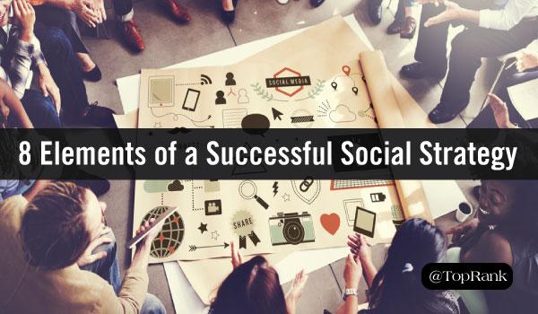 8 Fundamental Elements of a Successful Social Media Marketing Strategy