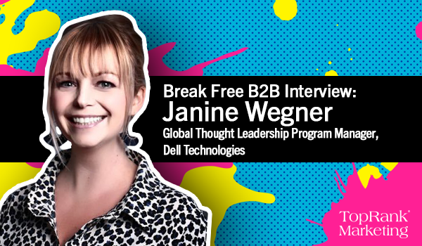 Break Free B2B Marketing Interview with Janine Wenger of Dell Technologies