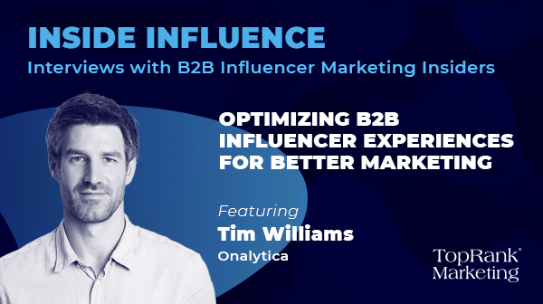 Inside Influence 13: Tim Williams from Onalytica on Optimizing B2B Influencer Experiences