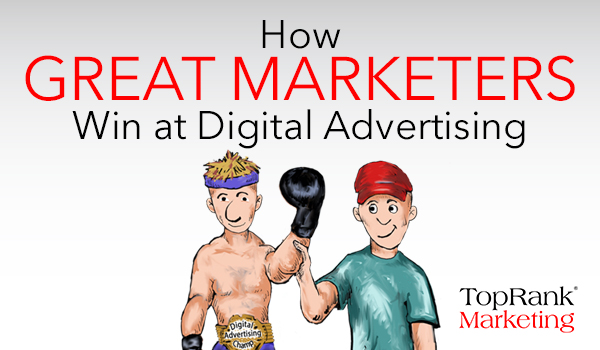 Great Marketers Win at Digital Advertising