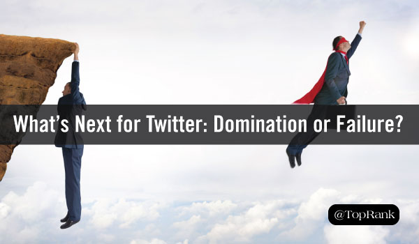 What's Next for Twitter? Social Domination or Eminent Failure?