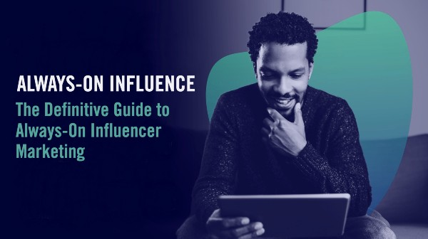 Definitive Guide to Always-On Influence