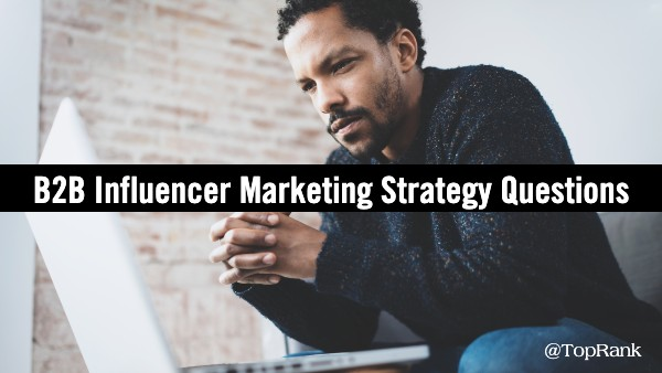 5 Questions for a B2B Influencer Marketing Strategy