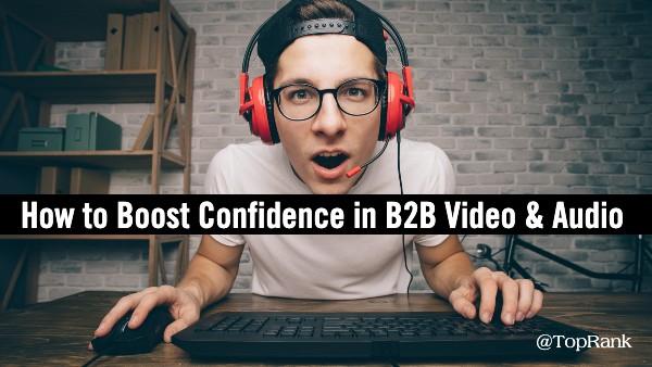 confidence b2b content audio video