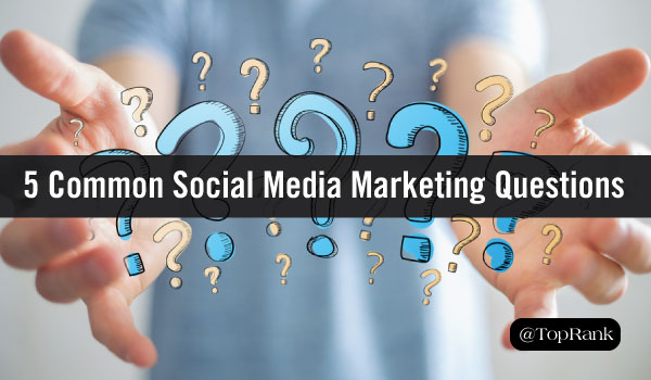We Answer 5 Common Questions People Have About Social Media Marketing