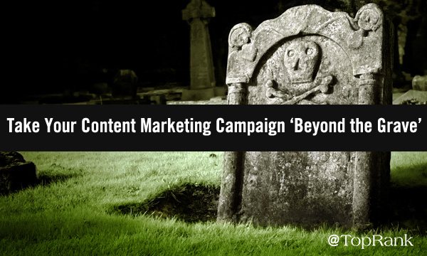 Save Your Content Marketing Campaign from the Digital Graveyard