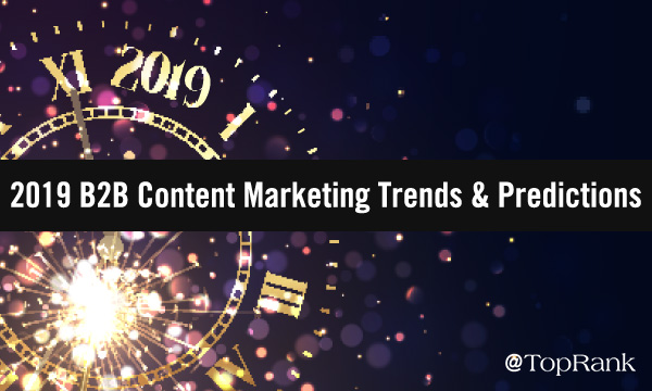Our Top 10 B2B Content Marketing Predictions & Trends to Watch for 2019
