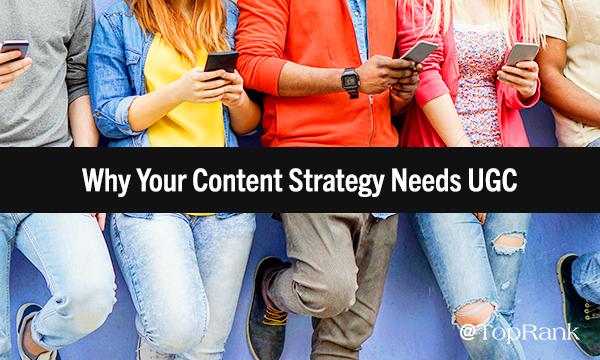 Why UGC Needs to Be Part of Content Marketing Strategy