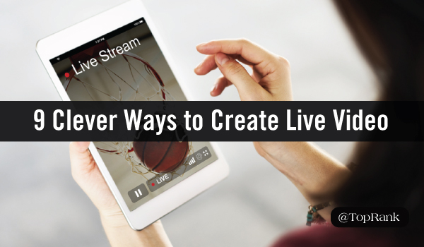 Limited Resources? Here Are 9 Clever Ways to Create Live Video on Social Media