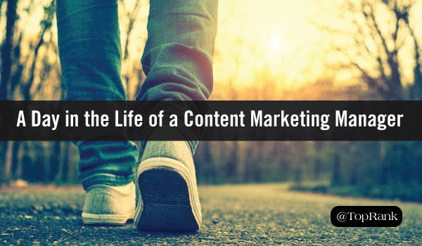 A Day in the Life of a Content Marketing Manager at TopRank Marketing