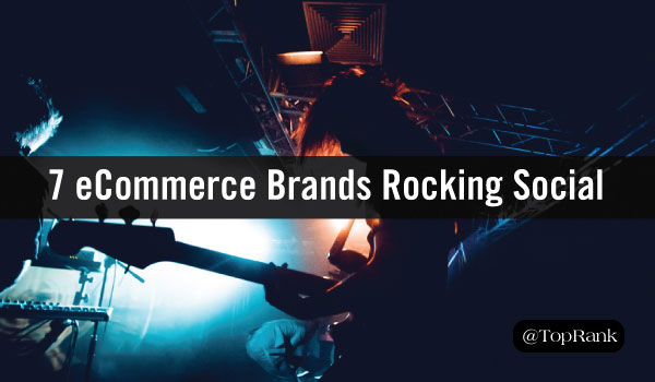 7 Examples of eCommerce Brands Rocking Social Media Marketing