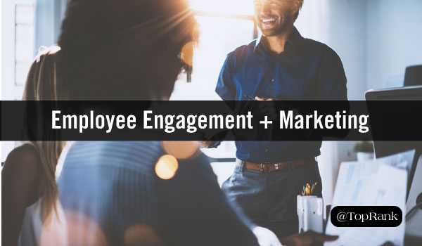 How Employee Engagement Helps Drive the Success of Your Marketing Efforts