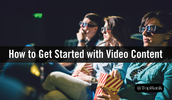 How to Get Started with Video Content Marketing (Without a Blockbuster Budget)