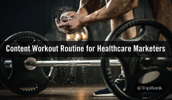 Don't Skip Leg Day: 7 Content Marketing Must-Haves for Healthcare Marketers